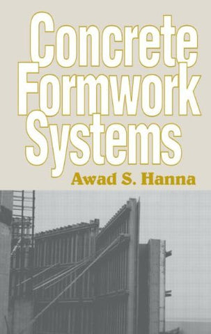 Concrete Formwork Systems (Civil and Environmental Engineering Series, Vol. 2)