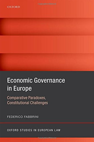 Economic Governance in Europe: Comparative Paradoxes, Constitutional Challenges (Oxford Studies in European Law)