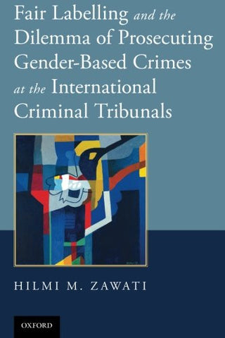 Fair Labelling and the Dilemma of Prosecuting Gender-Based Crimes at the International Criminal Tribunals