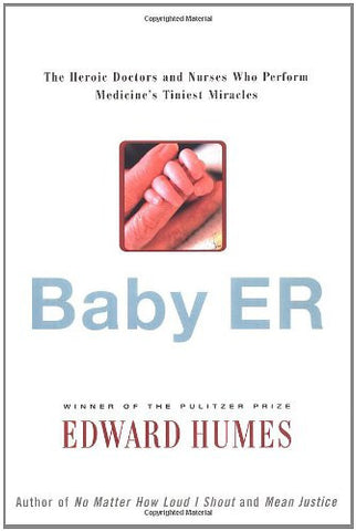 Baby ER: The Heroic Doctors and Nurses Who Perform Medicine's Tinies Miracles