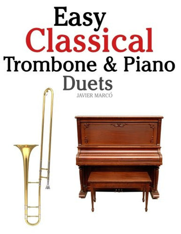 Easy Classical Trombone & Piano Duets: Featuring music of Bach, Brahms, Wagner, Mozart and other composers