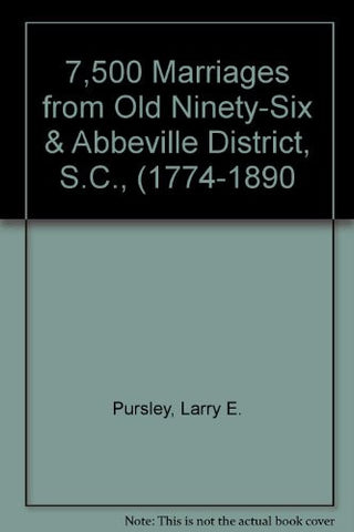 7,500 Marriages from Old Ninety-Six & Abbeville District, S.C., (1774-1890