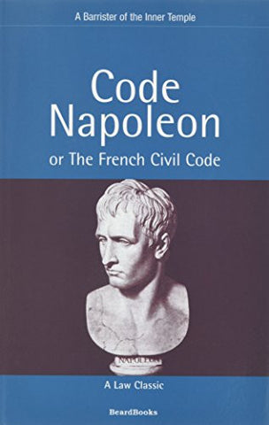 Code Napoleon: Or the French Civil Code