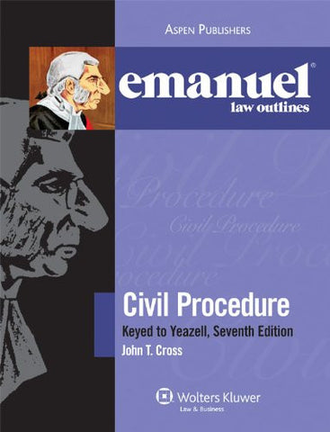 Emanuel Law Outlines: Civil Procedure Keyed to Yeazell, Eighth Edition