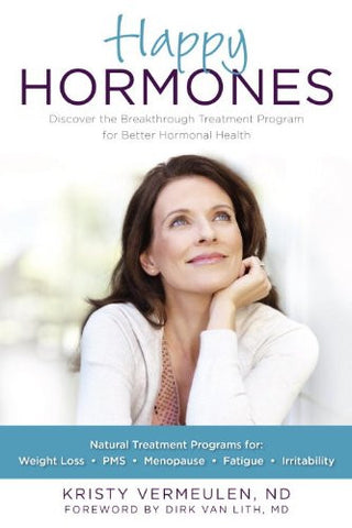 Happy Hormones: The Natural Treatment Programs for Weight Loss, PMS, Menopause, Fatigue, Irritability, Osteoporosis, Stress, Anxiety, Thyroid Imba
