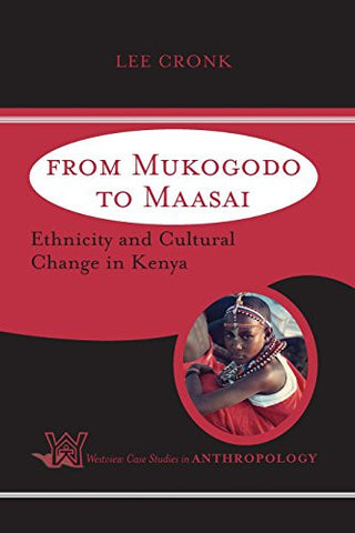 From Mukogodo To Maasai: Ethnicity And Cultural Change In Kenya (Westview Case Studies in Anthropology)