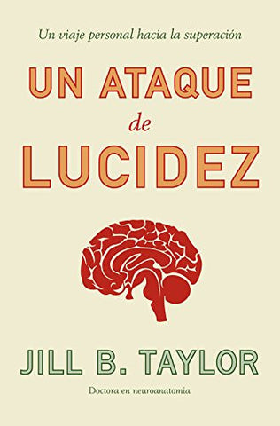 Un ataque de lucidez/ My Stroke of Insight: Un viaje personal a la superacion/ A Self Improvement Journey (Spanish Edition)