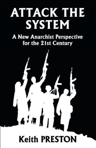 Attack The System: A New Anarchist Perspective for the 21st Century