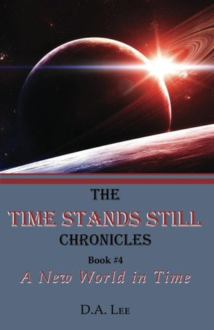A New World in Time:: The Time Stands Still Chronicles (Volume 4)