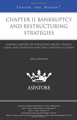 Chapter 11 Bankruptcy and Restructuring Strategies, 2016 ed.: Leading Lawyers on Navigating Recent Trends, Cases, and Strategies Affecting Chapter