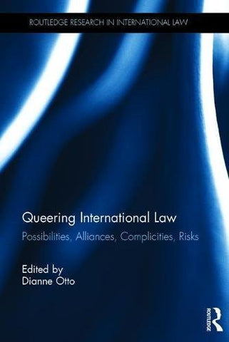 Queering International Law: Possibilities, Alliances, Complicities, Risks (Routledge Research in International Law)