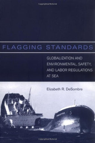 Flagging Standards: Globalization and Environmental, Safety, and Labor Regulations at Sea (MIT Press)