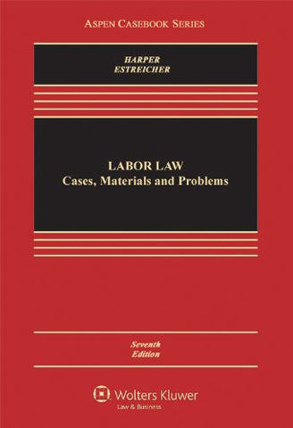 Labor Law: Cases, Materials and Problems, Seventh Edition (Aspen Casebooks)