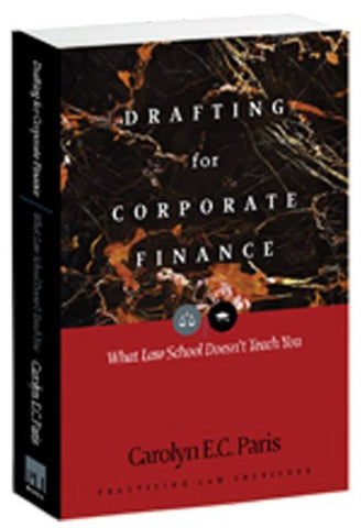 Drafting for Corporate Finance: What Law School Doesn't Teach You (PLI's Corporate and Securities Law Library)
