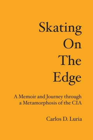 Skating on the Edge: A Memoir and Journey through a Metamorphosis of the CIA