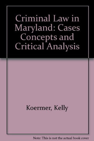 Criminal Law in Maryland: Cases, Concepts, and Critical Analysis