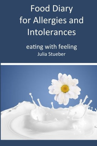Food diary for Allergies and Intolerances: A 90 day journal to help you identify your allergy/intolerance (eating with feeling) (Volume 3)