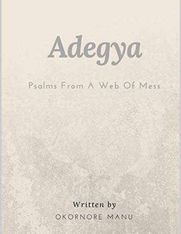 ADEGYA: Psalms From A Web Of Mess