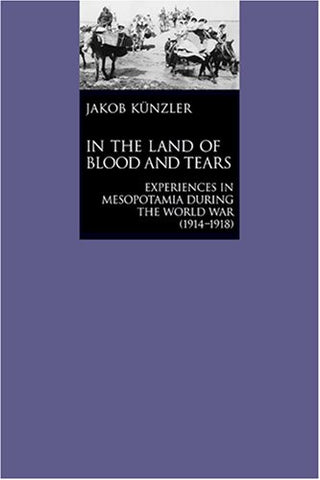 In the Land of Blood and Tears: Mesopotamia during the World War (1914-1918)