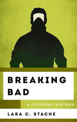 Breaking Bad: A Cultural History (The Cultural History of Television)