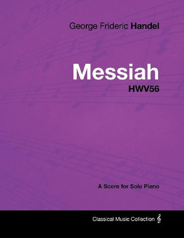 George Frideric Handel - Messiah - HWV56 - A Score for Solo Piano