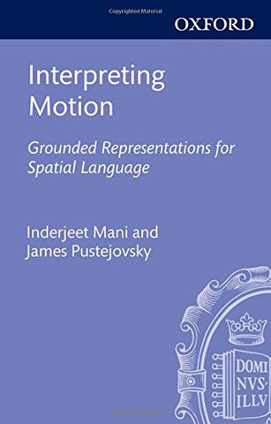 Interpreting Motion: Grounded Representations for Spatial Language (Explorations in Language and Space)