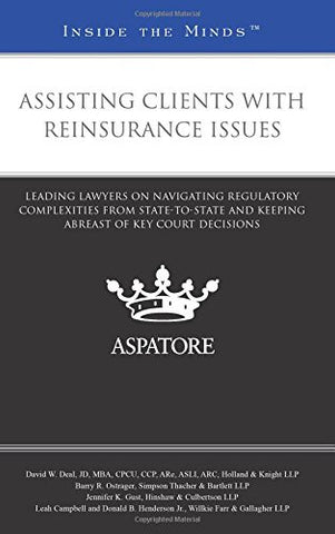 Assisting Clients with Reinsurance Issues: Leading Lawyers on Navigating Regulatory Complexities from State-to-State and Keeping Abreast of Key Co