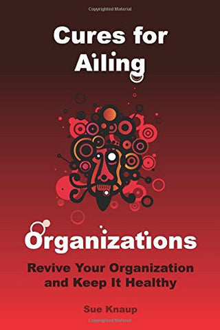 Cures for Ailing Organizations