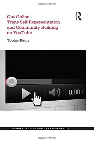 Out Online: Trans Self-Representation and Community Building on YouTube (Gender, Bodies and Transformation)