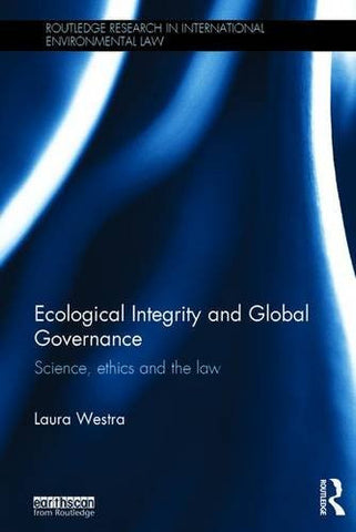 Ecological Integrity and Global Governance: Science, ethics and the law (Routledge Research in International Environmental Law)