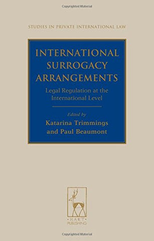 International Surrogacy Arrangements: Legal Regulation at the International Level (Studies in Private International Law)