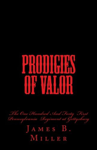 Prodigies of Valor: The One Hundred And Forty First Pennsylvania at Gettysburg