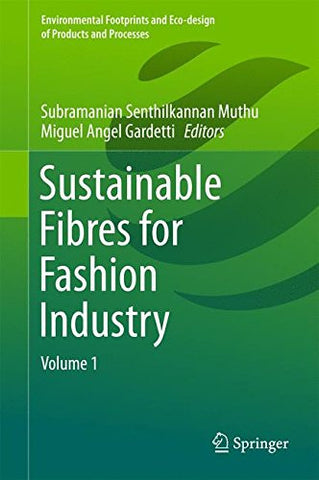 Sustainable Fibres for Fashion Industry: Volume 1 (Environmental Footprints and Eco-design of Products and Processes)