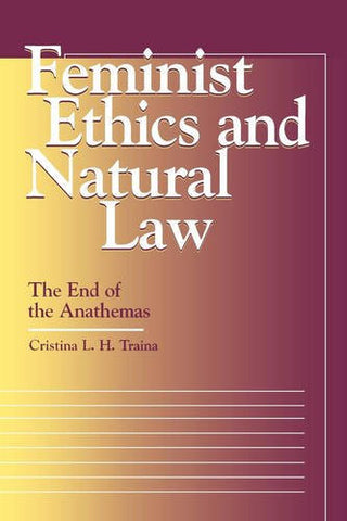Feminist Ethics and Natural Law: The End of the Anathemas (Moral Traditions)