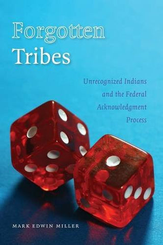 Forgotten Tribes: Unrecognized Indians and the Federal Acknowledgment Process