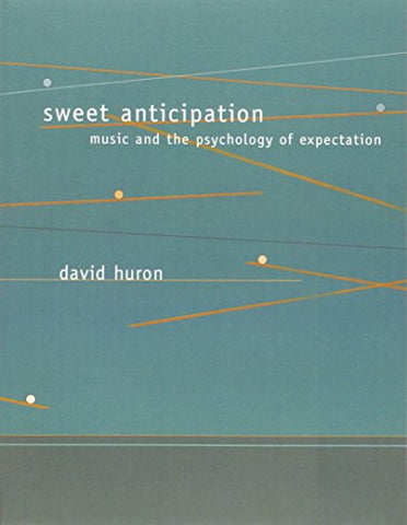 Sweet Anticipation: Music and the Psychology of Expectation (MIT Press)