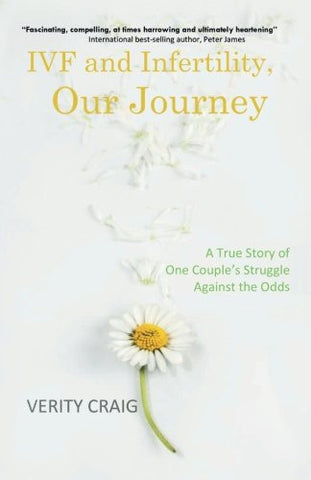 IVF and Infertility, Our Journey: A True Story of One Couple's Struggle Against the Odds