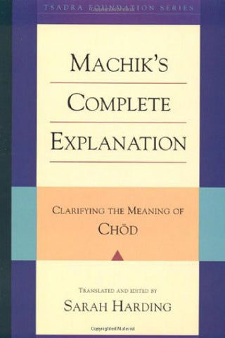 Machik's Complete Explanation: Clarifying the Meaning of Chod (Expanded Edition) (Tsadra)