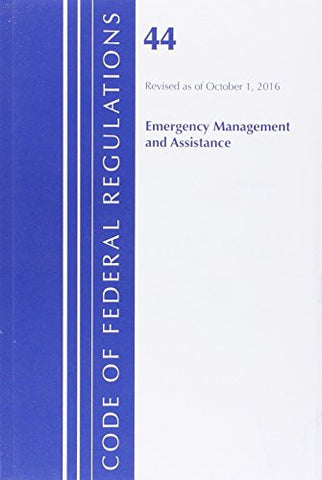 Code of Federal Regulations, Title 44 (Emergency Management and Assistance) Federal Emergency Management Agency, Revised as of October 1, 2016