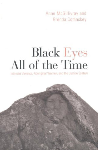 Black Eyes All of the Time: Intimate Violence, Aboriginal Women, and the Justice System