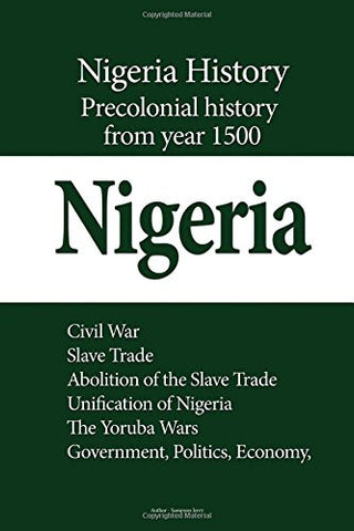 Nigeria History, Precolonial History from year 1500: Civil War, Slave Trade, Abolition of the Slave Trade, Unification of Nigeria, The Yoruba Wars