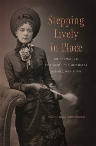 Stepping Lively in Place: The Not-Married, Free Women of Civil-War-Era Natchez, Mississippi
