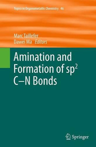 Amination and Formation of sp2 C-N Bonds (Topics in Organometallic Chemistry)