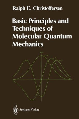 Basic Principles and Techniques of Molecular Quantum Mechanics (Springer Advanced Texts in Chemistry)