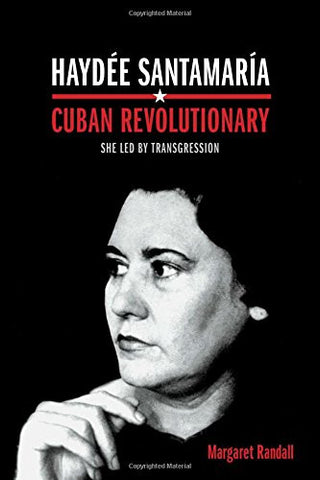 Haydée Santamaría, Cuban Revolutionary: She Led by Transgression