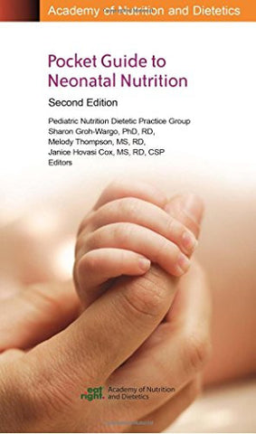 Academy of Nutrition and Dietetics Pocket Guide to Neonatal Nutrition, Second Edition