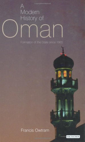 A Modern History of Oman: Formation of the State since 1920 (Library of Modern Middle East Studies)