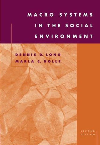 Macro Systems in the Social Environment (Human Behavior in the Social Environment)