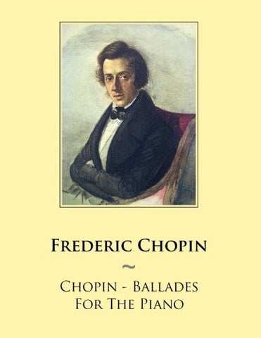 Chopin - Ballades For The Piano (Samwise Music For Piano) (Volume 49)