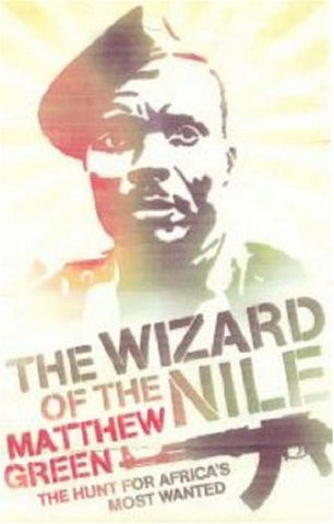 The Wizard of the Nile: The Hunt for Africa's Most Wanted
